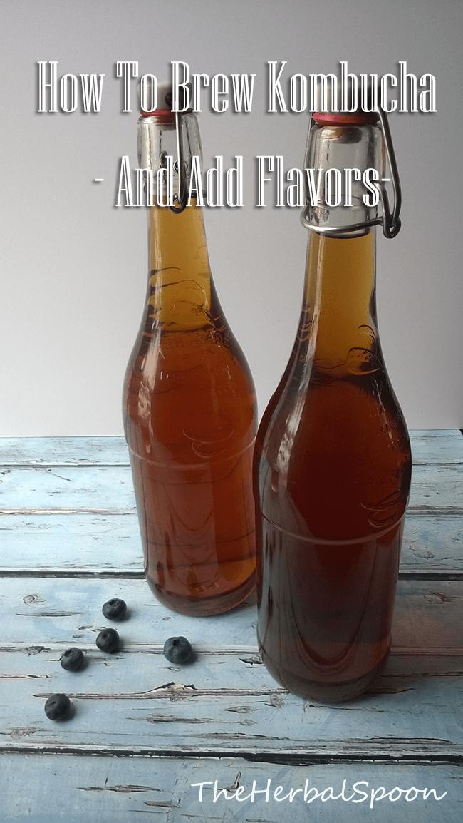 Brew kombucha, plus how to add flavors via: The Herbal Spoon
