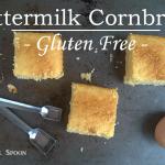 Buttermilk Cornbread – Gluten Free