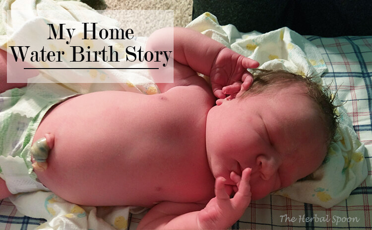 My home water birth story (that almost wasn't) - The Herbal Spoon
